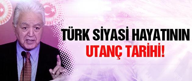 Türk siyasi tarihine utanç olarak geçmiştir!