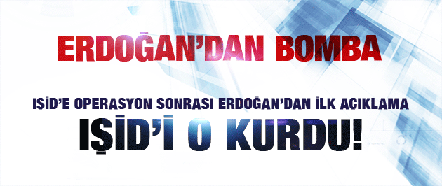 Erdoğan IŞİD'i kimin kurduğunu açıkladı