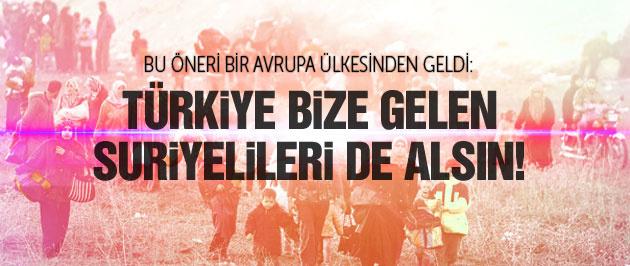 'Türkiye bize gelen Suriyelileri'de alsın'