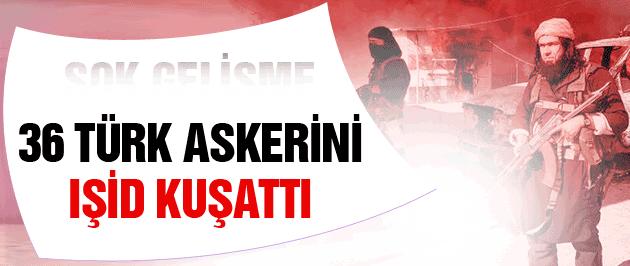 IŞİD 36 Türk askerini kuşattı! Süleyman Şah şoku