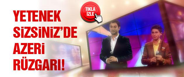 Yetenek Sizsiniz'de Azeri rüzgarı...