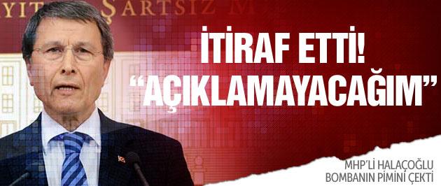 MHP'li Halaçoğlu itiraf etti: Açıklamayacağım