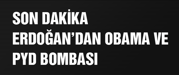 Erdoğan'dan Obama ve PYD bombası!