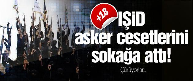 IŞİD öldürdüğü askerleri sokağa attı! Cesetler çürüdü!