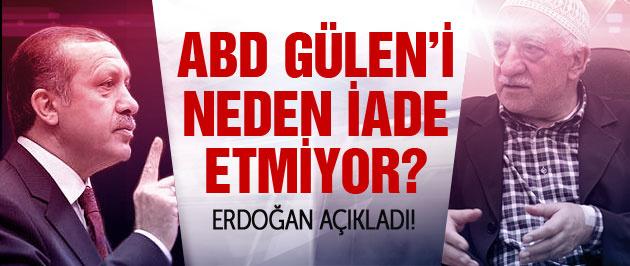 ABD Gülen'i neden iade etmiyor? Erdoğan açıkladı