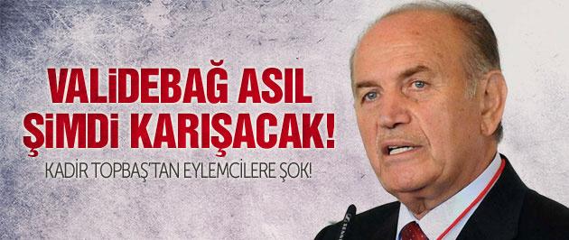 Topbaş'dan Validebağ eylemcilerine şok!