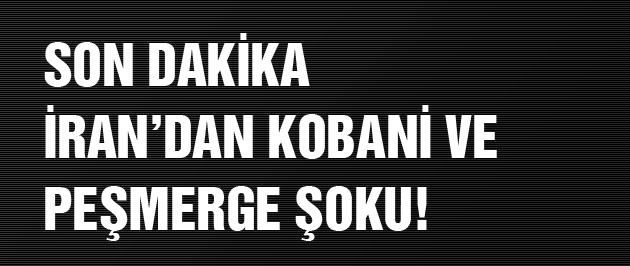 Kobani son dakika İran'dan şok çıkış