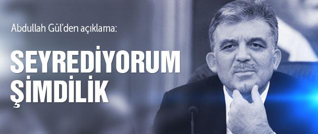 Abdullah Gül'den 'seyrediyorum' açıklaması!