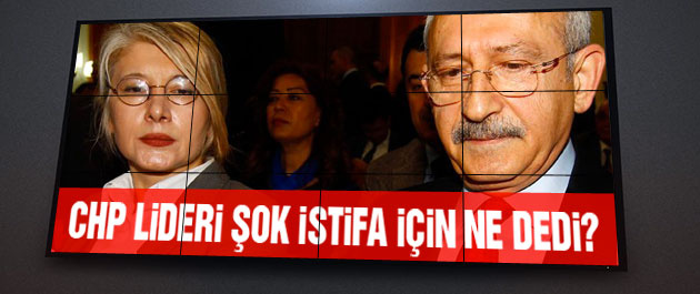 Kılıçdaroğlu CHP'yi sarsan istifayı yorumladı!