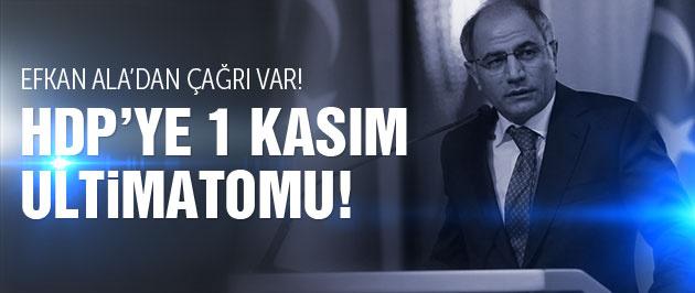 Efkan Ala'dan HDP'ye 1 Kasım ultimatomu!