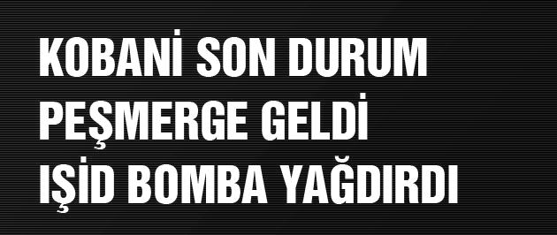 Kobani son dakika! Peşmerge geldi IŞİD şaşırttı!