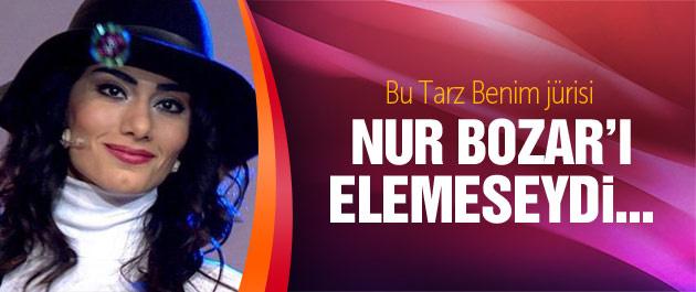 Bu Tarz Benim jürisi Nur Bozar'ı elemeseydi...