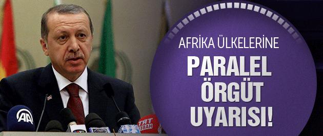 Erdoğan'dan Afrika ülkelerine paralel örgüt uyarısı!