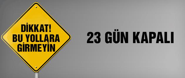 Dikkat bu yollar 23 gün trafiğe kapalı!