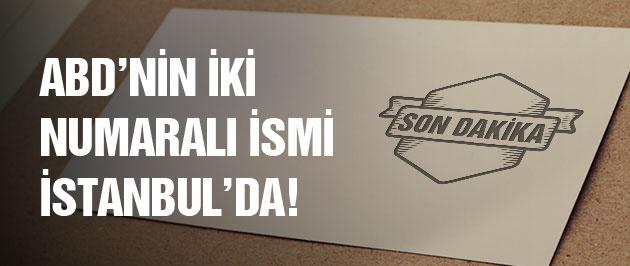 ABD'den beklenen kritik isim İstanbul'da!