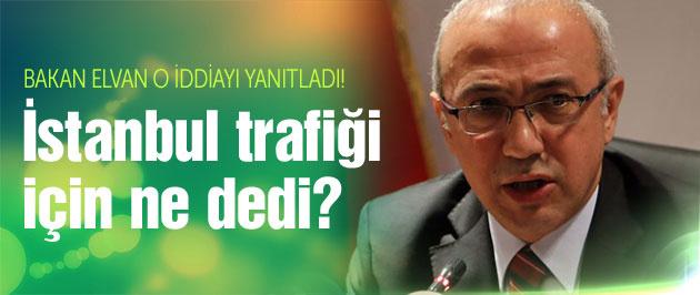 Bakan Elvan'dan İstanbul trafiği açıklaması!