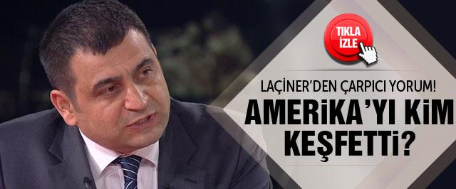 Amerika'yı kim keşfetti? Laçiner'den çarpıcı yorum!