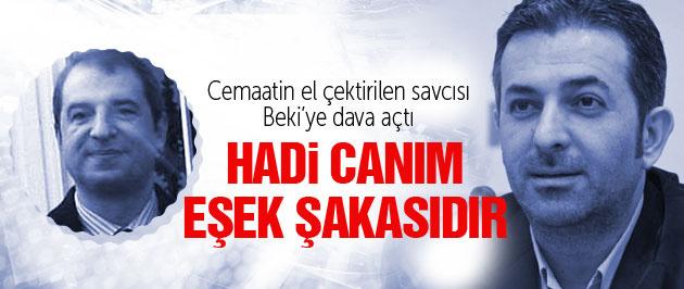 Cemaat Akif Beki'ye dava açtı: Hadi canım eşek şakasıdır!