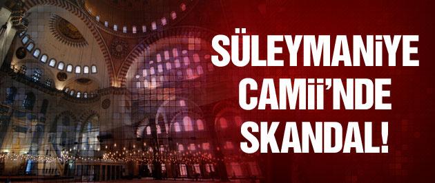 Süleymaniye Camii'nde büyük skandal!