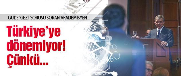 Gül'e 'Gezi' sorusu soran akademisyen Türkiye'ye dönemiyor