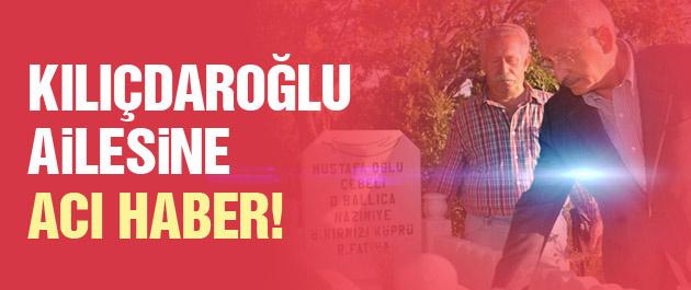 Kılıçdaroğlu ve ailesine acı haber!