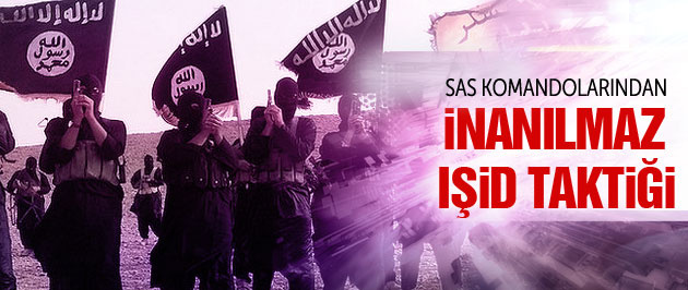 SAS komandolarının inanılmaz IŞİD taktiği!