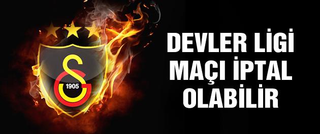 Galatasaray maçı oynanmayabilir