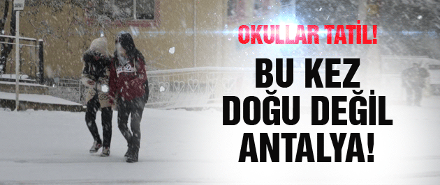 Bu kez Doğu değil Antalya! Okullara kar tatili