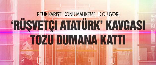 'Rüşvetçi Atatürk' kavgası RTÜK'ü karıştırdı!