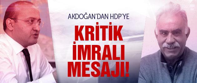 Akdoğan'dan HDP'ye kritik İmralı mesajı!