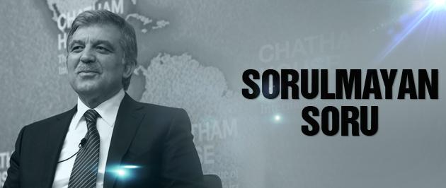 Abdullah Gül'e kimse o soruyu sormadı!