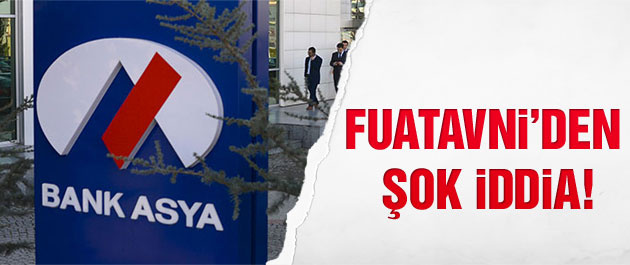 Fuatavni'den şok Bank Asya iddiası