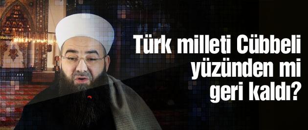 'Türk Milleti'ni Cübbeli mi geri bıraktı?'