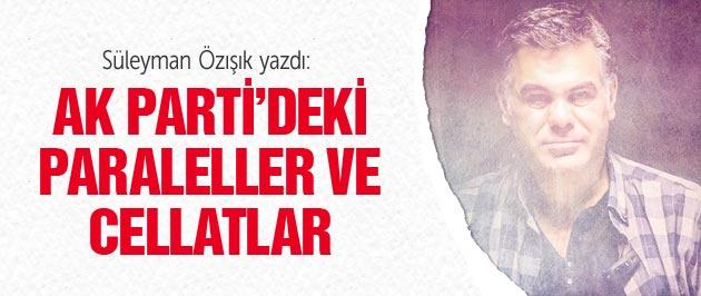 AK Parti'nin içindeki paraleller ve cellatlar!