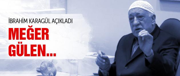 Meğer Fethullah Gülen...