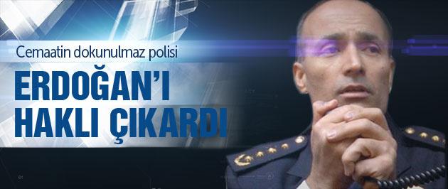 Cemaatin dokunulmaz polisi Erdoğan'ı haklı çıkardı!