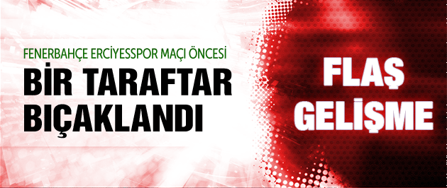 Erciyes-F.Bahçe maçı öncesi şok olay