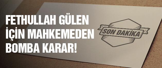 Mahkemeden Fethullah Gülen için bomba karar!