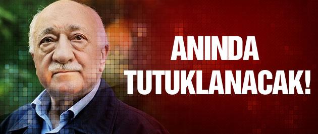 Fethullah Gülen anında tutuklanacak!