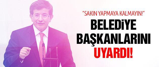 Davutoğlu'ndan belediye başkanlarına uyarı!