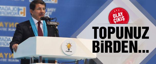 Başbakan Davutoğlu Konya'da flaş çıkış 'Topunuz birden...'
