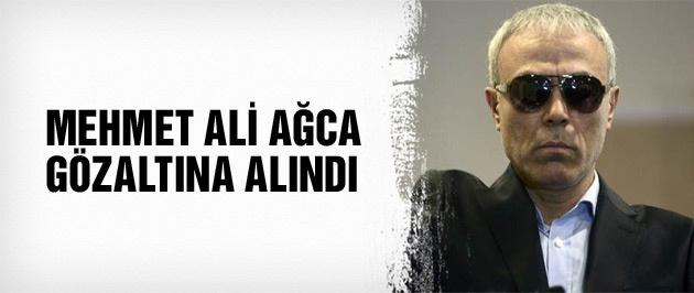 Mehmet Ali Ağca gözaltına alındı