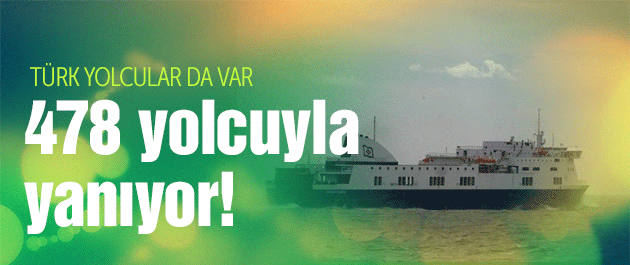 478 yolcusuyla gemi yanıyor!  İçeride Türklerde var