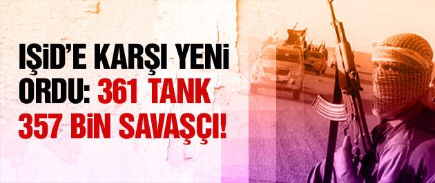 IŞİD'e karşı yeni ordu! 361 tank 350 bin asker!