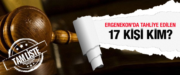 Ergenekon'da tahliye edilen 17 isim