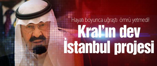 Kral Abdullah'ın İstanbul'daki dev projesi neydi?