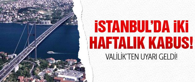İstanbul'da 2 haftalık kabus başlıyor!