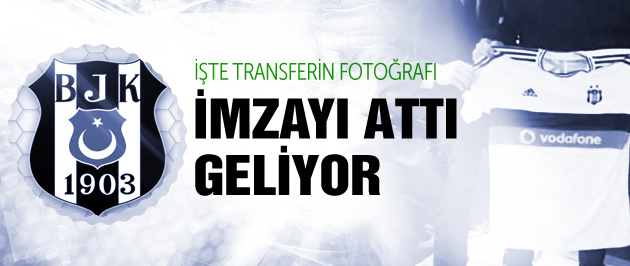 Beşiktaş'a imzayı attı geliyor