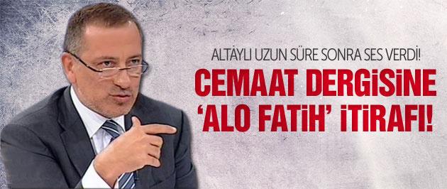 Altaylı'dan cemaatin dergisine Alo Fatih itirafı!