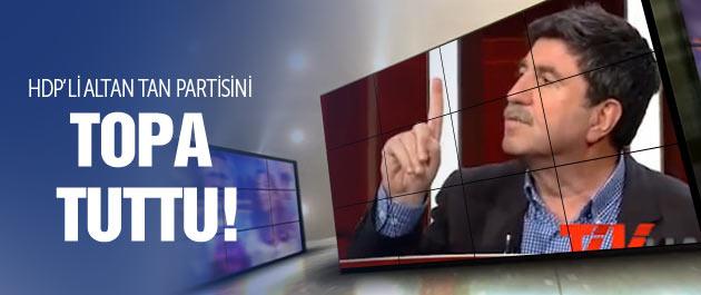Altan Tan HDP'yi topa tuttu